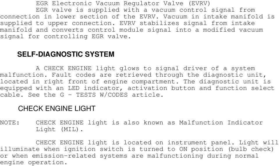 SELF-DIAGNOSTIC SYSTEM A CHECK ENGINE light glows to signal driver of a system malfunction. Fault codes are retrieved through the diagnostic unit, located in right front of engine compartment.