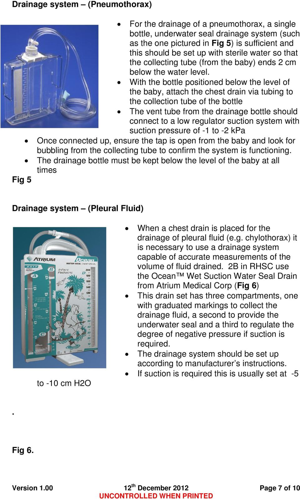 With the bottle positioned below the level of the baby, attach the chest drain via tubing to the collection tube of the bottle The vent tube from the drainage bottle should connect to a low regulator
