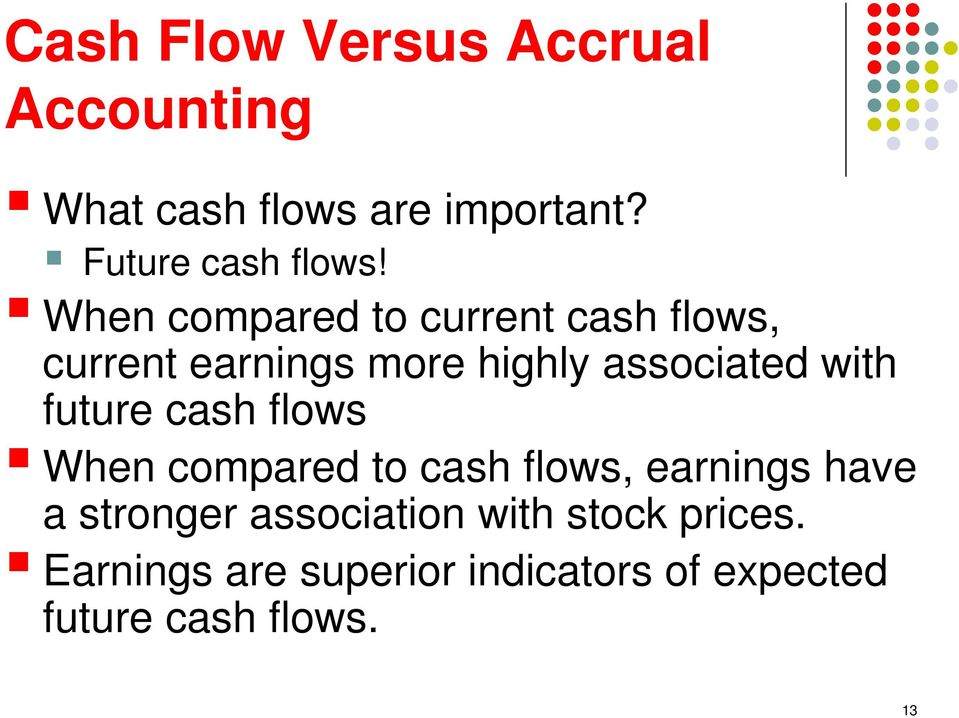 future cash flows When compared to cash flows, earnings have a stronger association