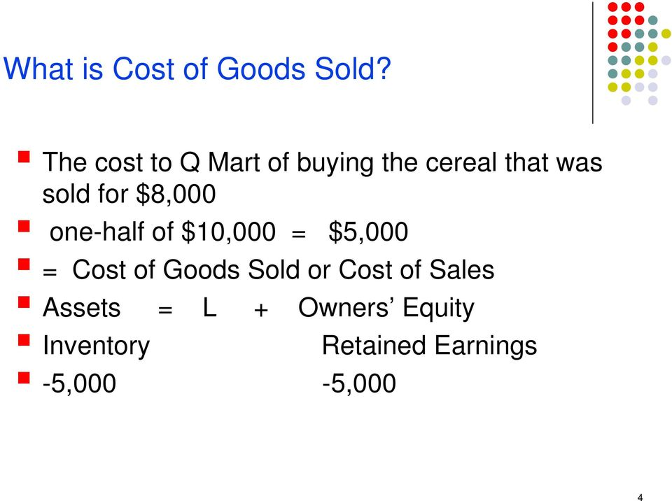 $8,000 one-half of $10,000 = $5,000 = Cost of Goods Sold