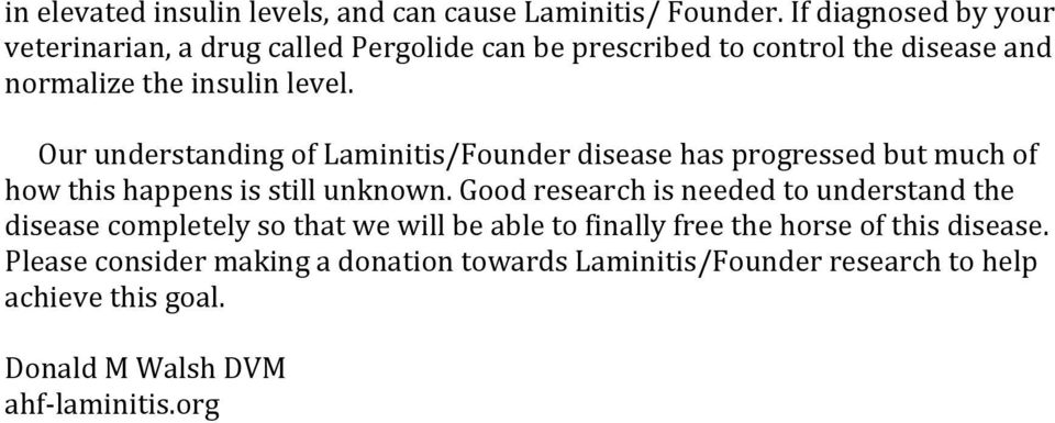 Our understanding of Laminitis/Founder disease has progressed but much of how this happens is still unknown.