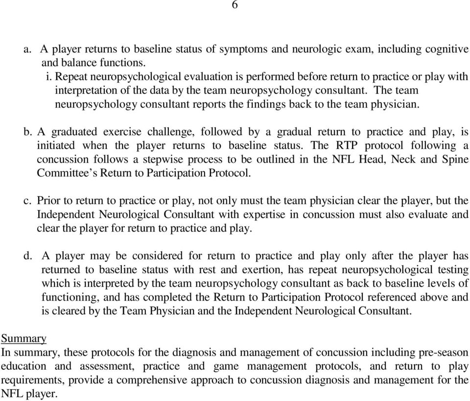 The team neuropsychology consultant reports the findings back to the team physician. b. A graduated exercise challenge, followed by a gradual return to practice and play, is initiated when the player returns to baseline status.