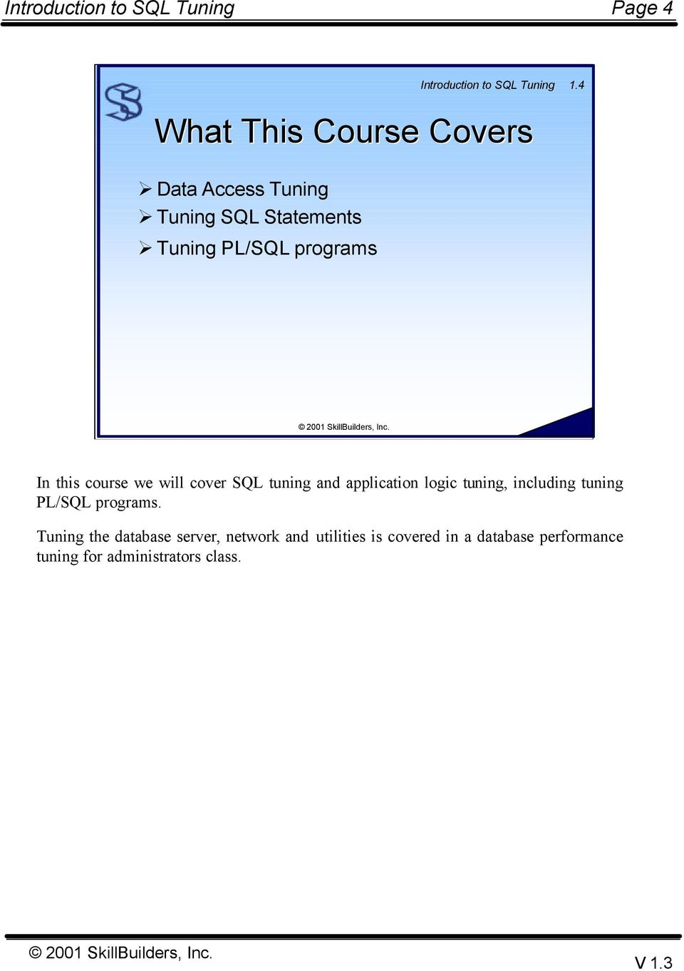 programs In this course we will cover SQL tuning and application logic tuning,