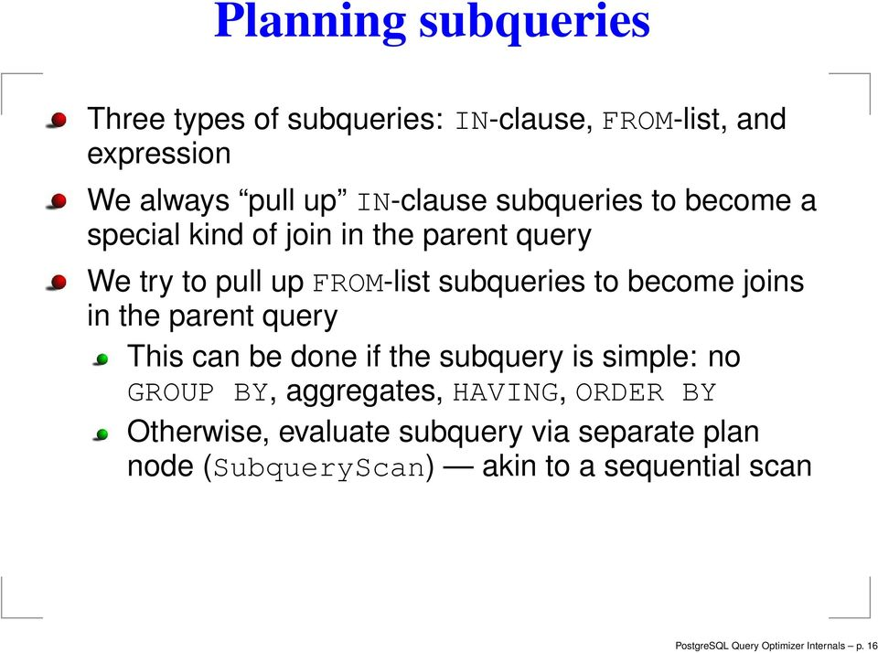 joins in the parent query This can be done if the subquery is simple: no GROUP BY, aggregates, HAVING, ORDER BY