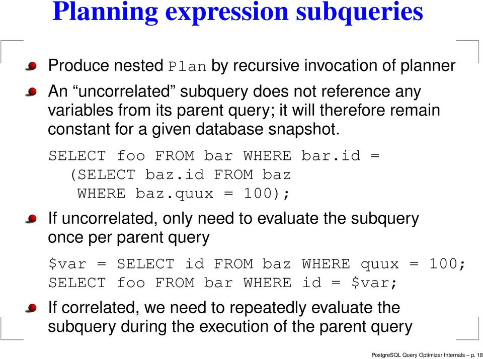 quux = 100); If uncorrelated, only need to evaluate the subquery once per parent query $var = SELECT id FROM baz WHERE quux = 100; SELECT foo FROM bar