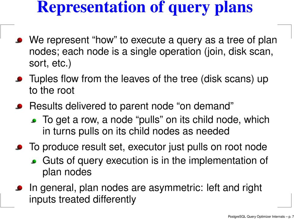 child node, which in turns pulls on its child nodes as needed To produce result set, executor just pulls on root node Guts of query execution is in