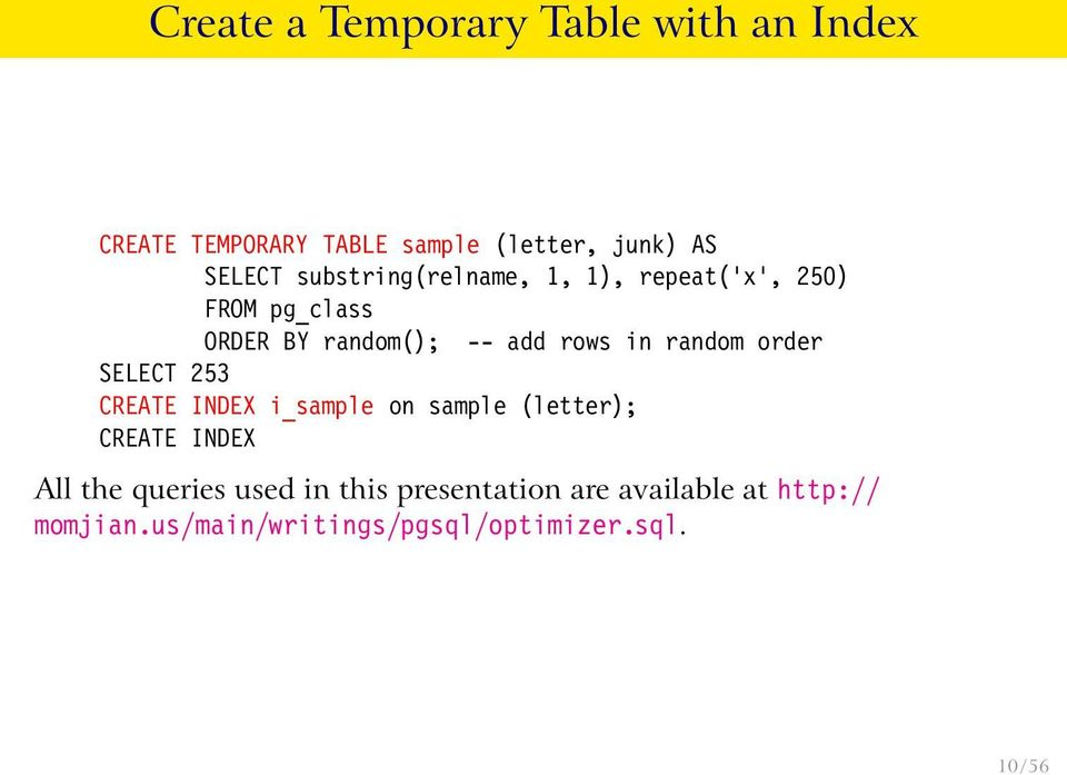 random order SELECT 253 CRETE INDEX i_sample on sample (letter); CRETE INDEX ll the queries