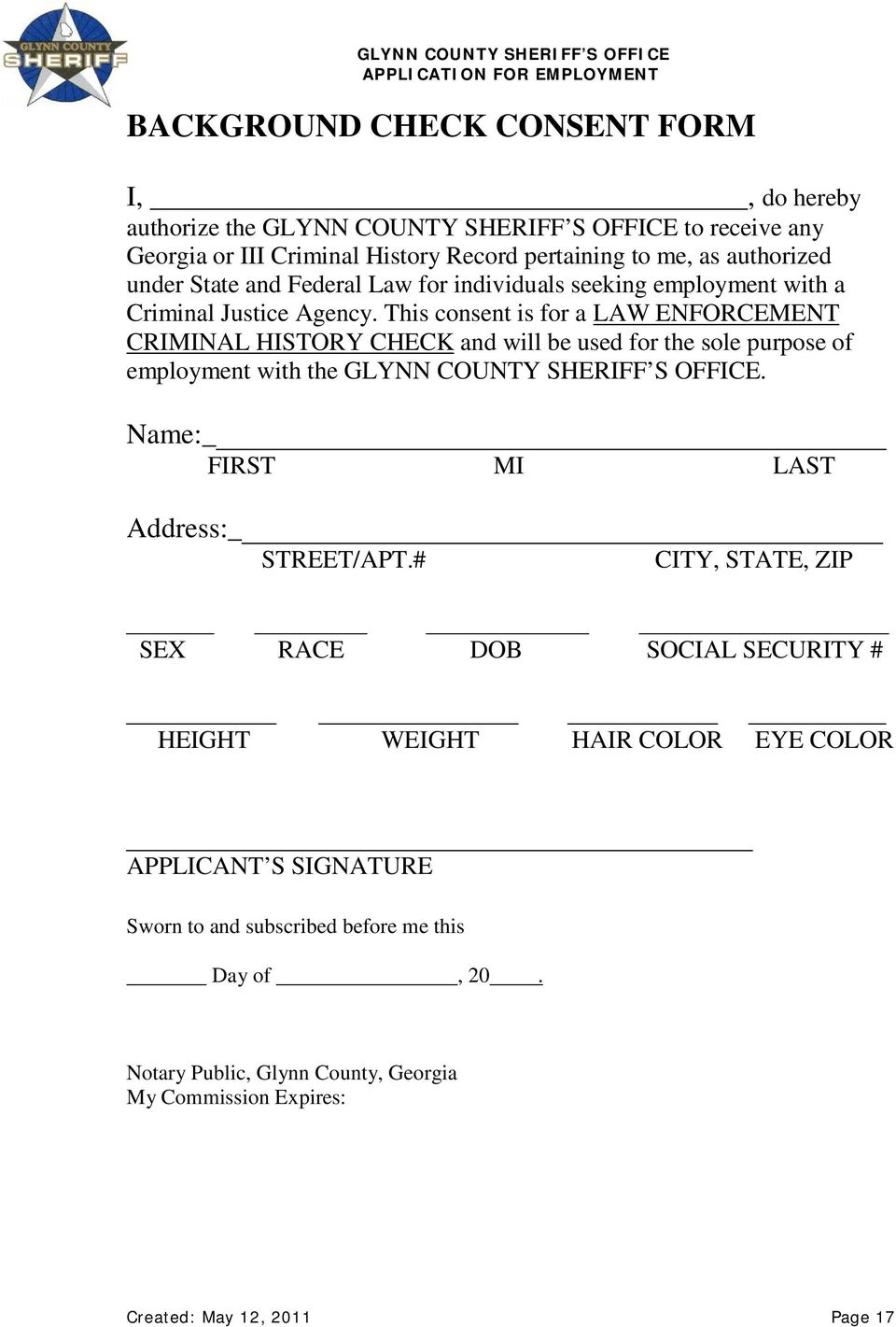 This consent is for a LAW ENFORCEMENT CRIMINAL HISTORY CHECK and will be used for the sole purpose of employment with the GLYNN COUNTY SHERIFF S OFFICE.