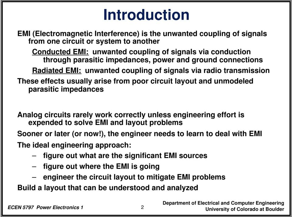 Analog circuits rarely work correctly unless engineering effort is expended to solve EMI and layout problems Sooner or later (or now!