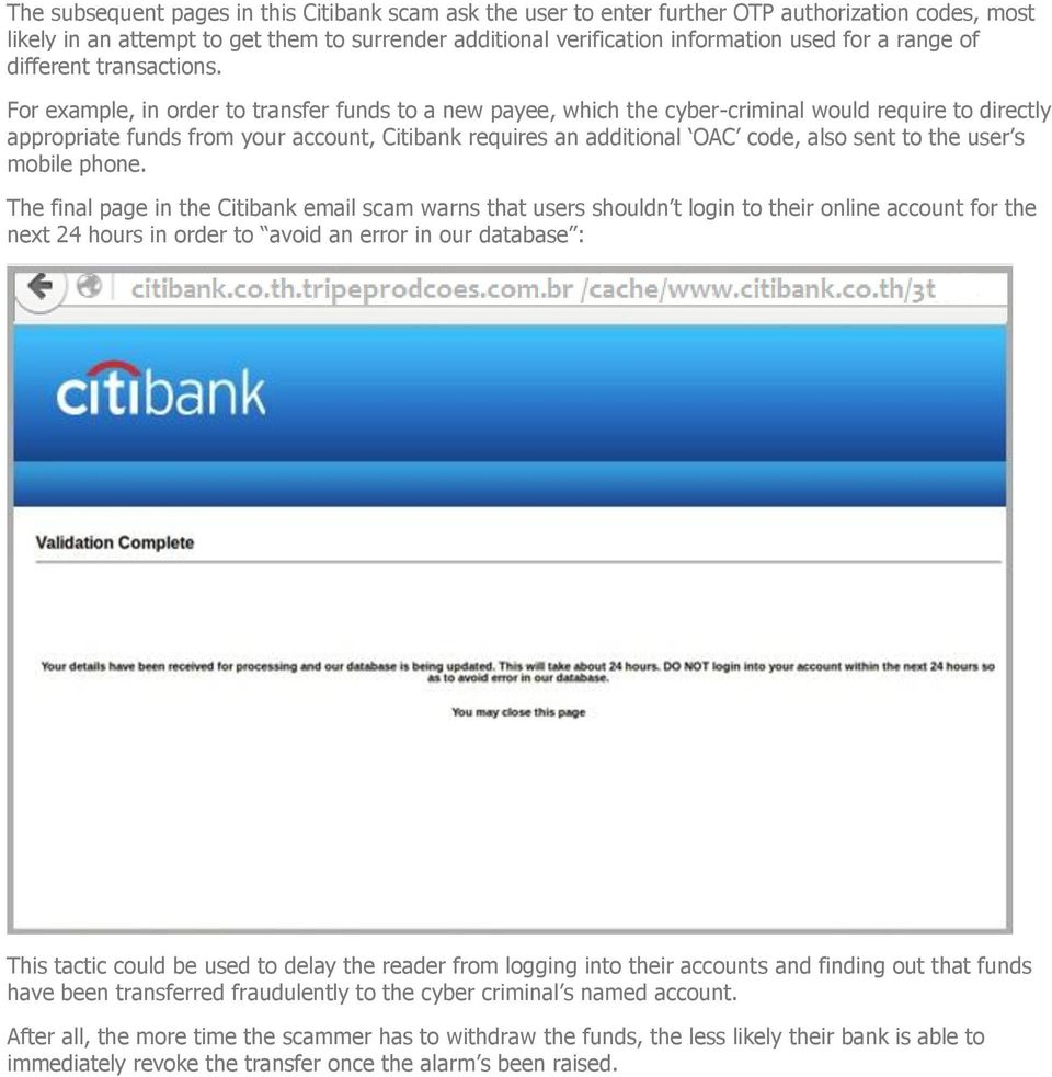 For example, in order to transfer funds to a new payee, which the cyber-criminal would require to directly appropriate funds from your account, Citibank requires an additional OAC code, also sent to