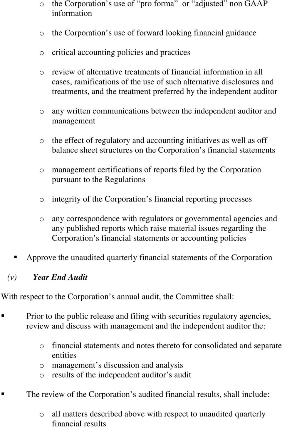written communications between the independent auditor and management o the effect of regulatory and accounting initiatives as well as off balance sheet structures on the Corporation s financial
