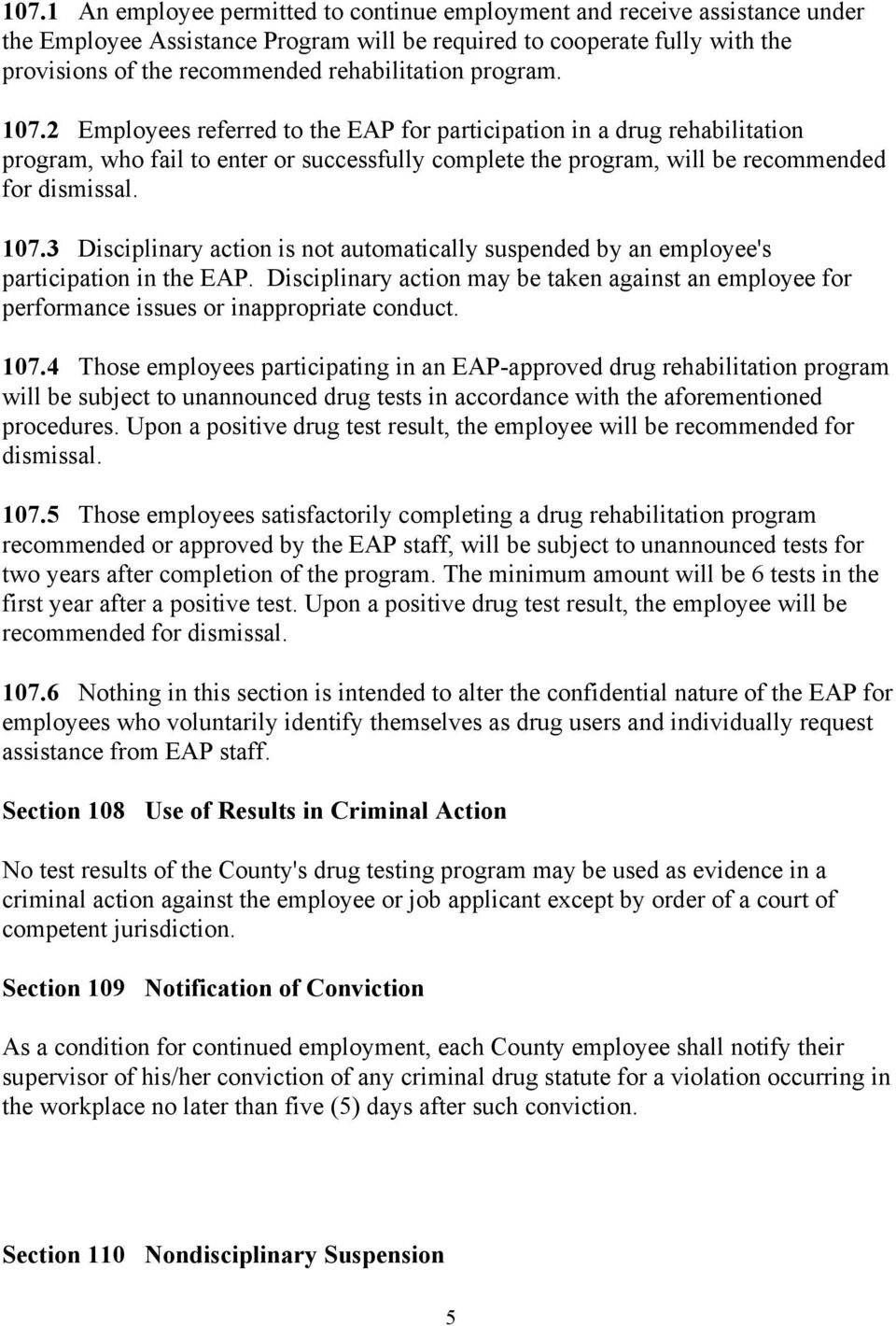 2 Employees referred to the EAP for participation in a drug rehabilitation program, who fail to enter or successfully complete the program, will be recommended for dismissal. 107.