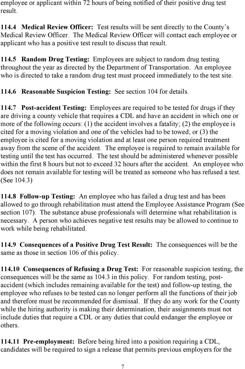 5 Random Drug Testing: Employees are subject to random drug testing throughout the year as directed by the Department of Transportation.