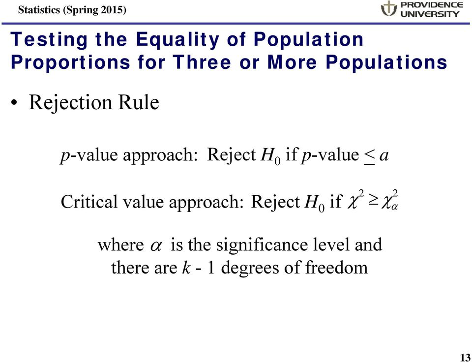 if p-value < a Critical value approach: Reject H 0 if 2 2