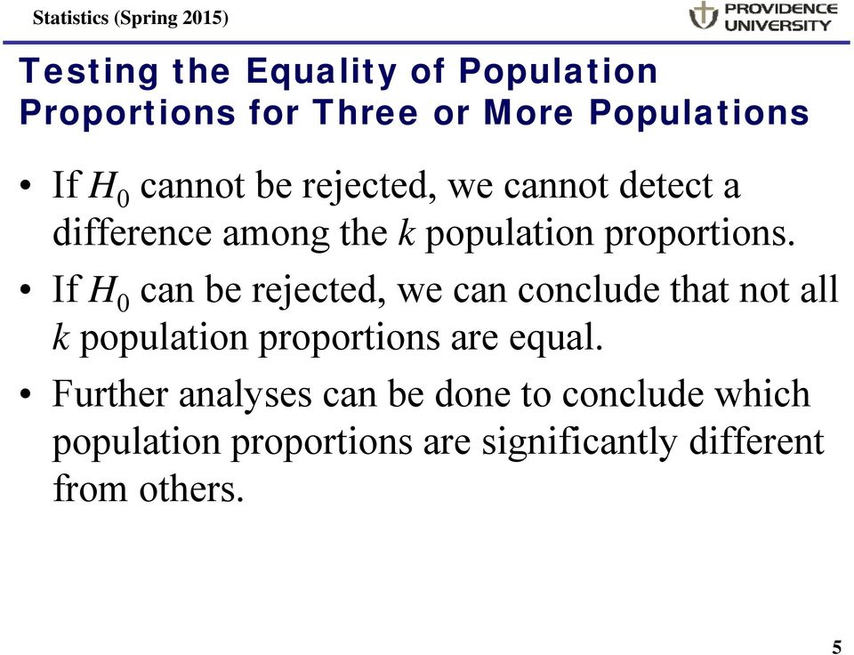 If H 0 can be rejected, we can conclude that not all k population proportions are equal.