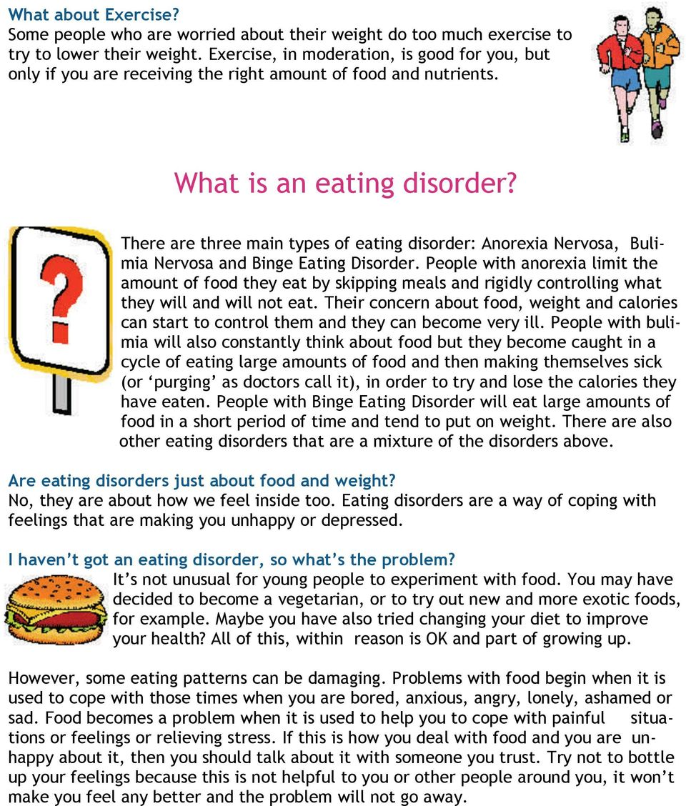 There are three main types of eating disorder: Anorexia Nervosa, Bulimia Nervosa and Binge Eating Disorder.