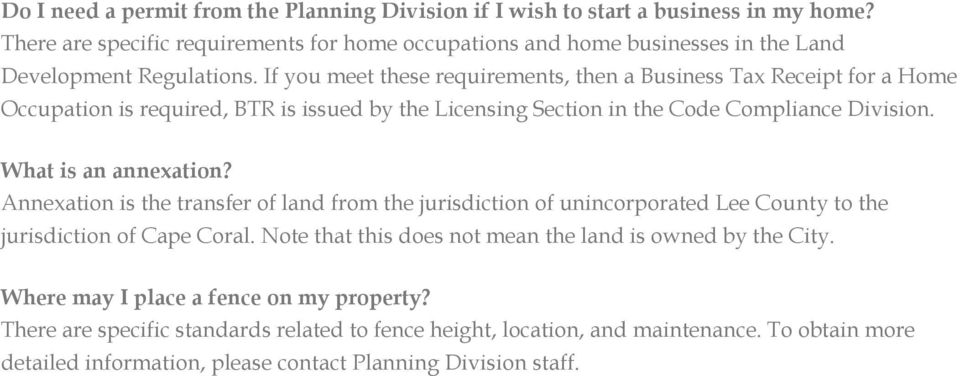If you meet these requirements, then a Business Tax Receipt for a Home Occupation is required, BTR is issued by the Licensing Section in the Code Compliance Division. What is an annexation?