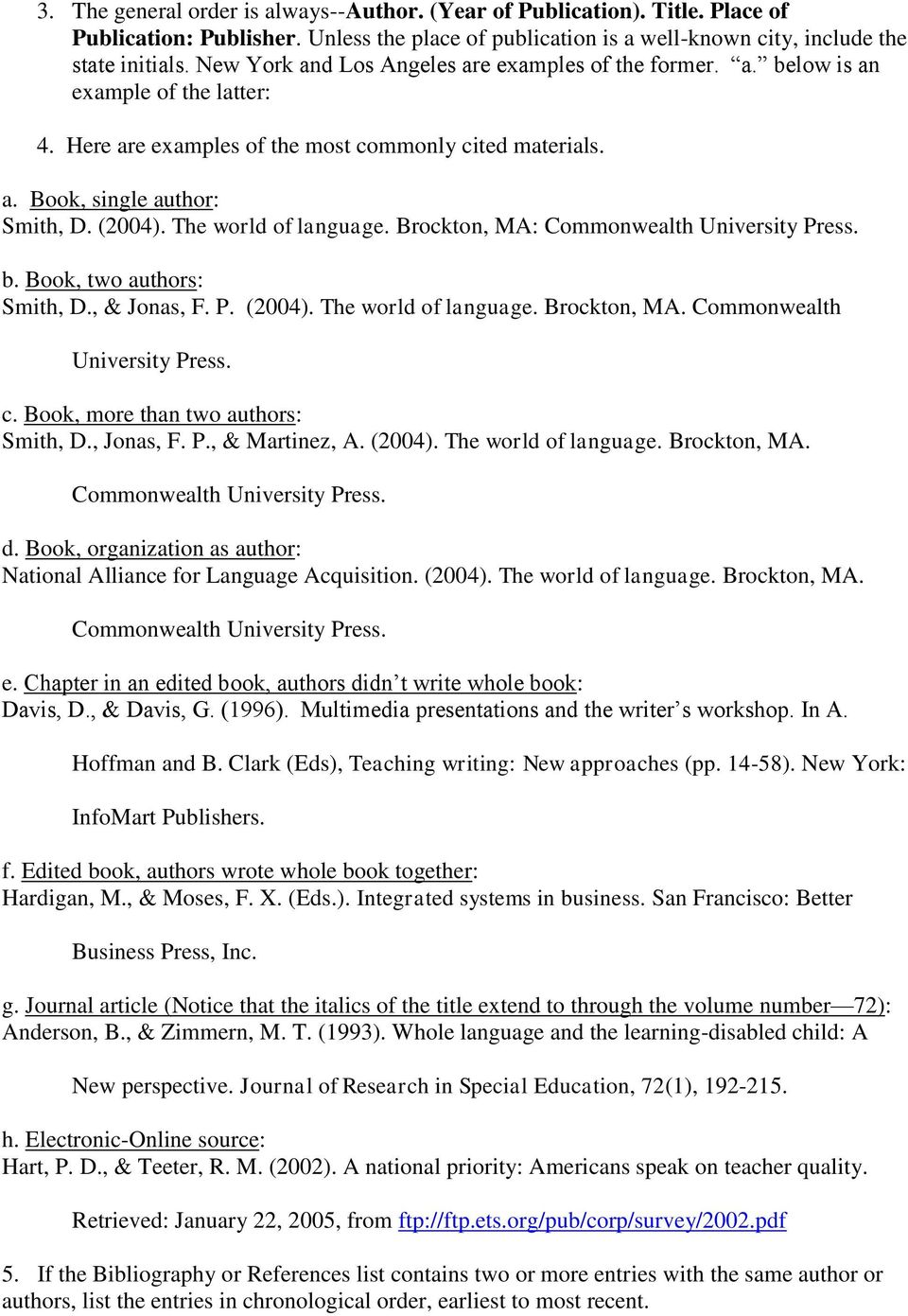 The world of language. Brockton, MA: Commonwealth University Press. b. Book, two authors: Smith, D., & Jonas, F. P. (2004). The world of language. Brockton, MA. Commonwealth University Press. c.