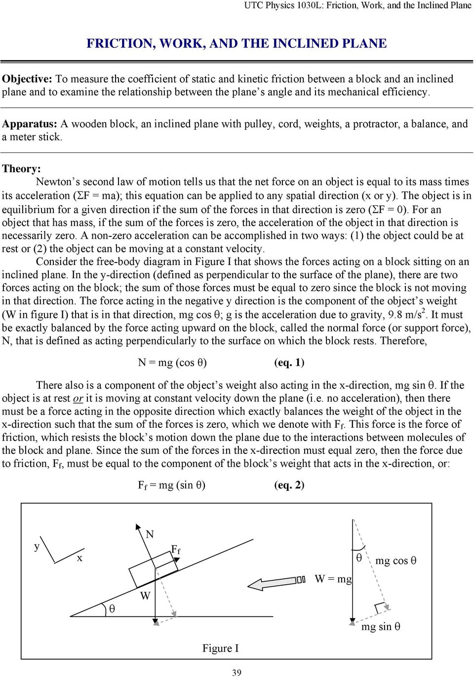 Theory: Newton s second law of motion tells us that the net force on an object is equal to its mass times its acceleration (ΣF = ma); this equation can be applied to any spatial direction (x or y).