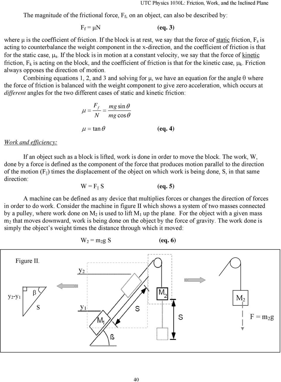μ s. If the bloc is in motion at a constant velocity, we say that the force of inetic friction, F is acting on the bloc, and the coefficient of friction is that for the inetic case, μ.