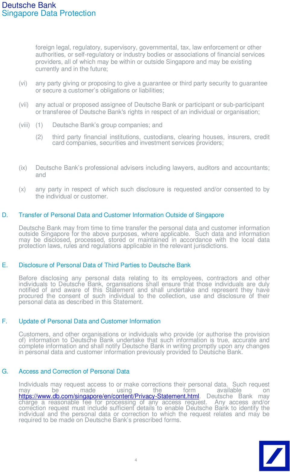obligations or liabilities; (vii) any actual or proposed assignee of Deutsche Bank or participant or sub-participant or transferee of Deutsche Bank's rights in respect of an individual or