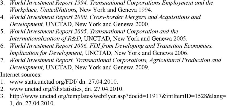 World Investment Report 2005, Transnational Corporation and the Internationalization of R&D, UNCTAD, New York and Genewa 2005. 6. World Investment Report 2006.