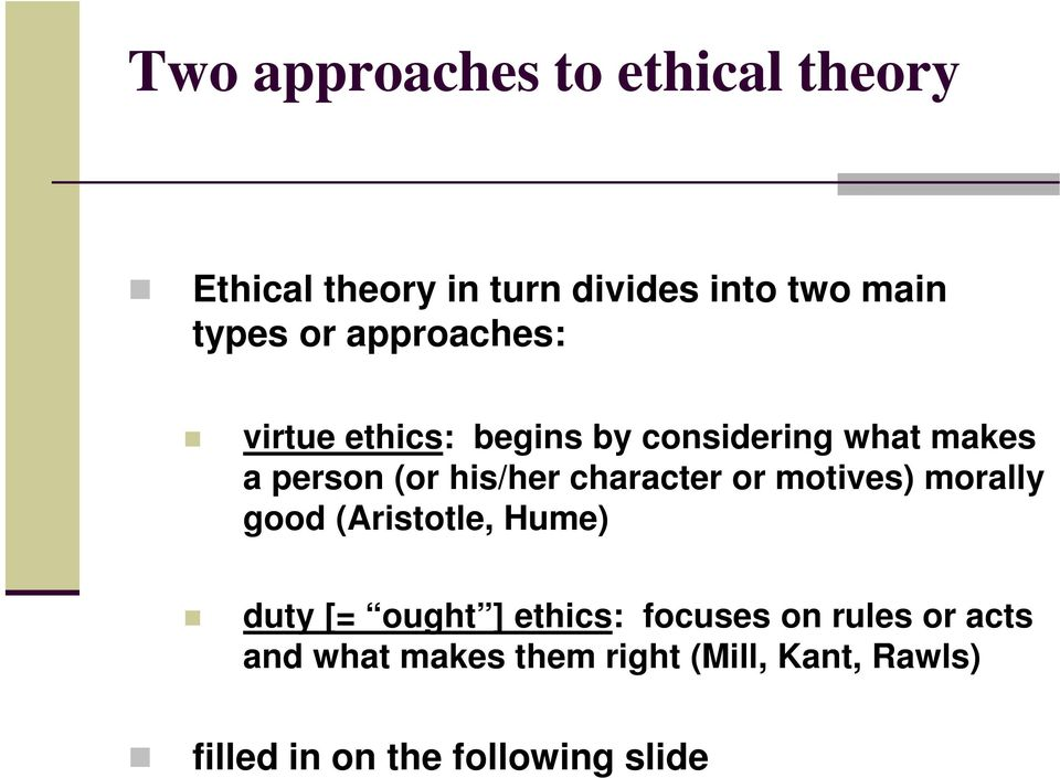character or motives) morally good (Aristotle, Hume) duty [= ought ] ethics: focuses