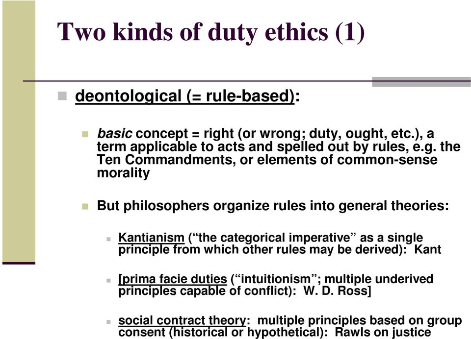 the Ten Commandments, or elements of common-sense morality But philosophers organize rules into general theories: Kantianism ( the categorical