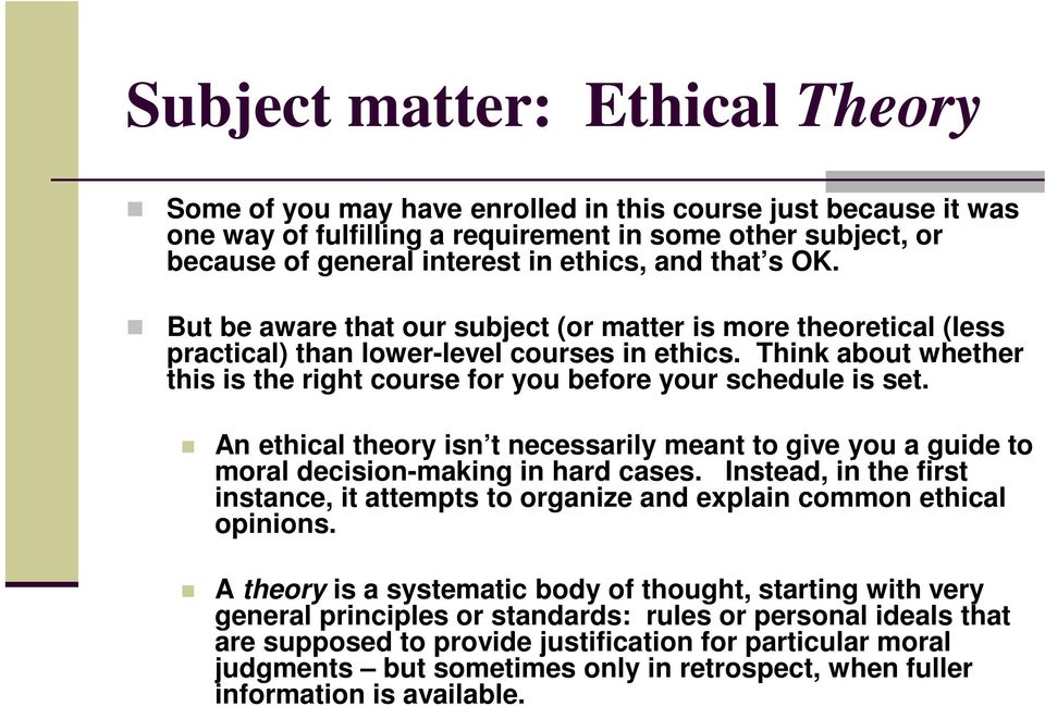 Think about whether this is the right course for you before your schedule is set. An ethical theory isn t necessarily meant to give you a guide to moral decision-making in hard cases.