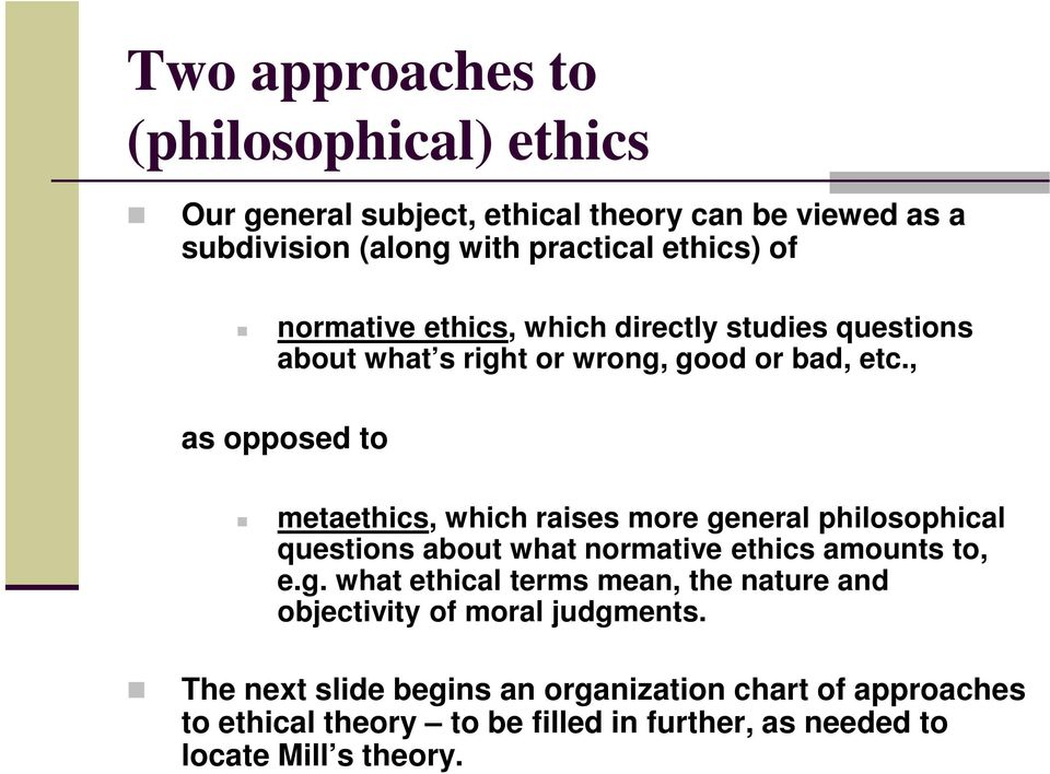, as opposed to metaethics, which raises more general philosophical questions about what normative ethics amounts to, e.g. what ethical terms mean, the nature and objectivity of moral judgments.