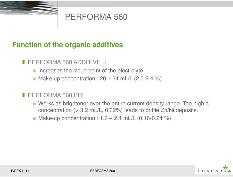 4 %) PERFORMA 560 BRI Works as brightener over the entire current density range.