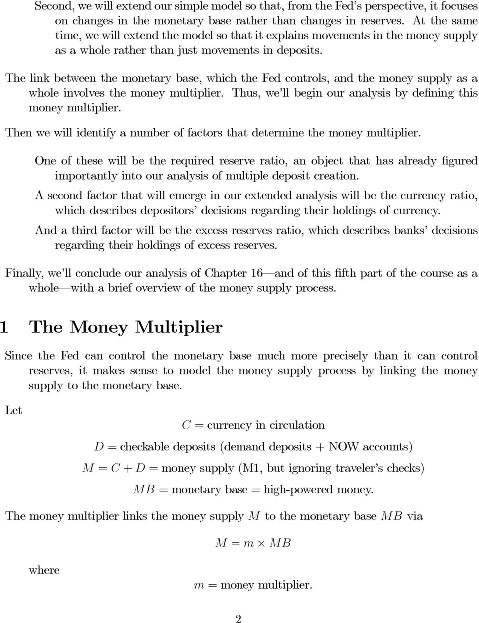 The link between the monetary base, which the Fed controls, and the money supply as a whole involves the money multiplier. Thus, we ll begin our analysis by defining this money multiplier.