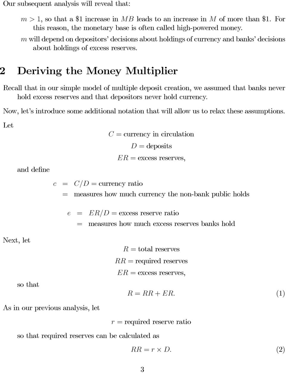 2 Deriving the Money Multiplier Recall that in our simple model of multiple deposit creation, we assumed that banks never hold excess reserves and that depositors never hold currency.