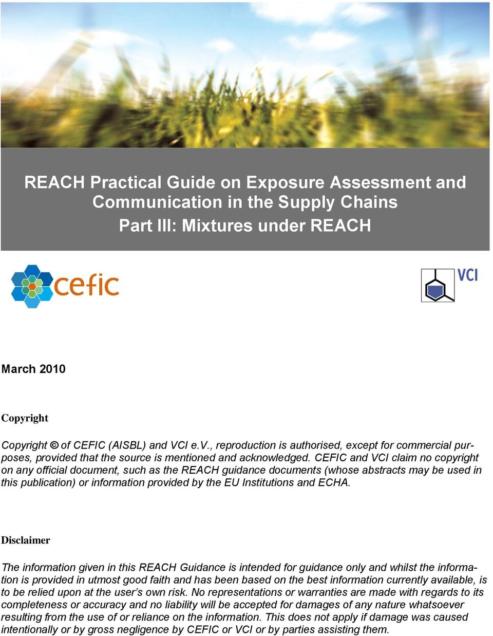 CEFIC and VCI claim no copyright on any official document, such as the REACH guidance documents (whose abstracts may be used in this publication) or information provided by the EU Institutions and