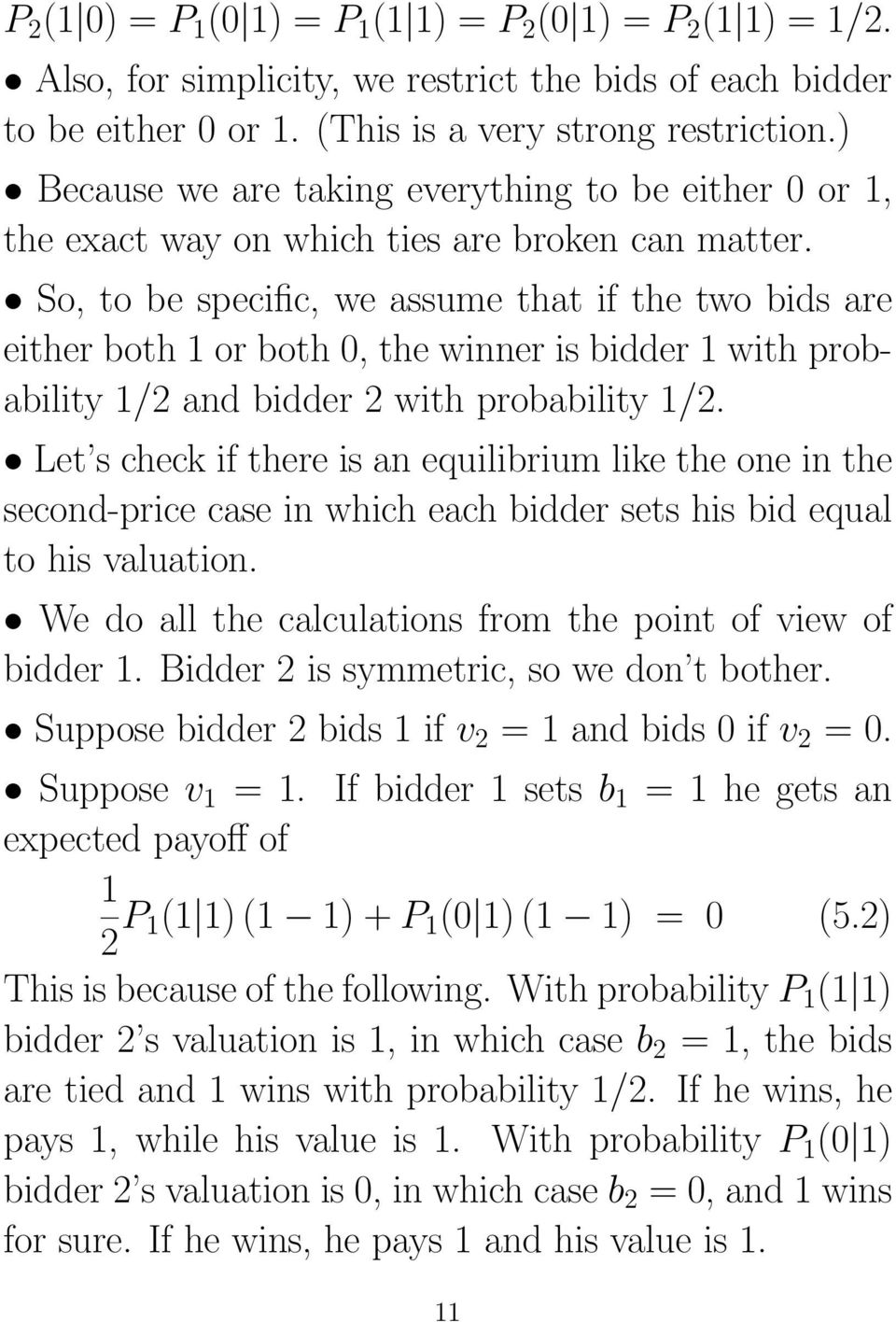 So, to be specific, we assume that if the two bids are either both 1 or both 0, the winner is bidder 1 with probability 1/2 and bidder 2 with probability 1/2.