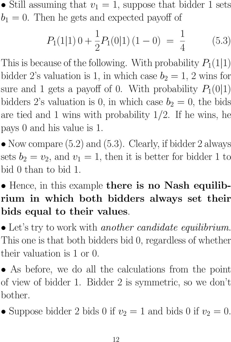 With probability P 1 (0 1) bidders 2 s valuation is 0, in which case b 2 = 0, the bids are tied and 1 wins with probability 1/2. If he wins, he pays 0 and his value is 1. Now compare (5.2) and (5.3).