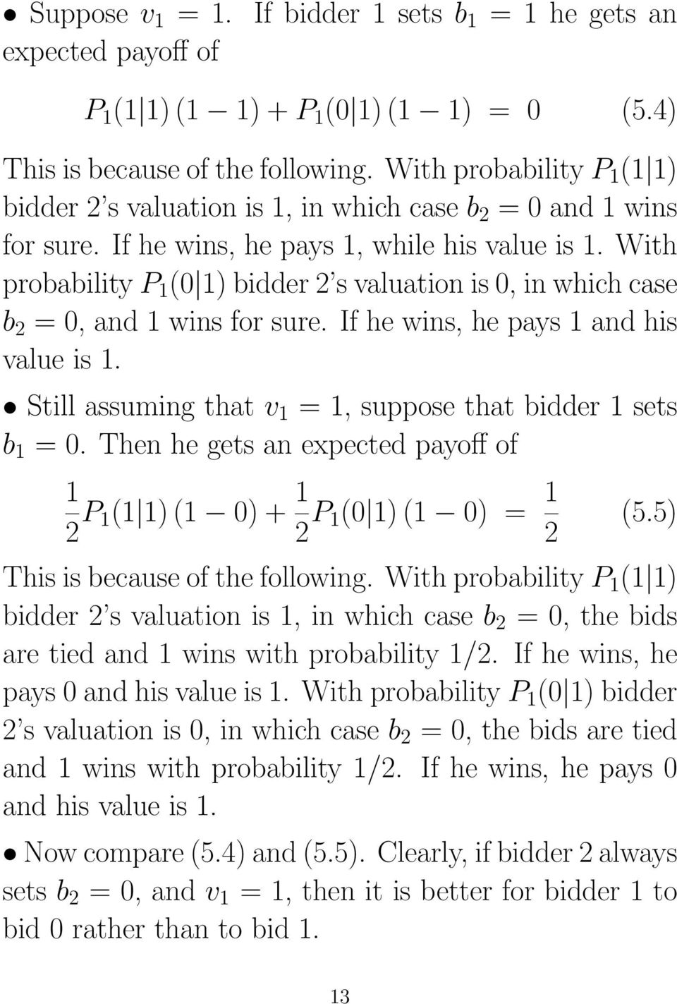With probability P 1 (0 1) bidder 2 s valuation is 0, in which case b 2 = 0, and 1 wins for sure. If he wins, he pays 1 and his value is 1.