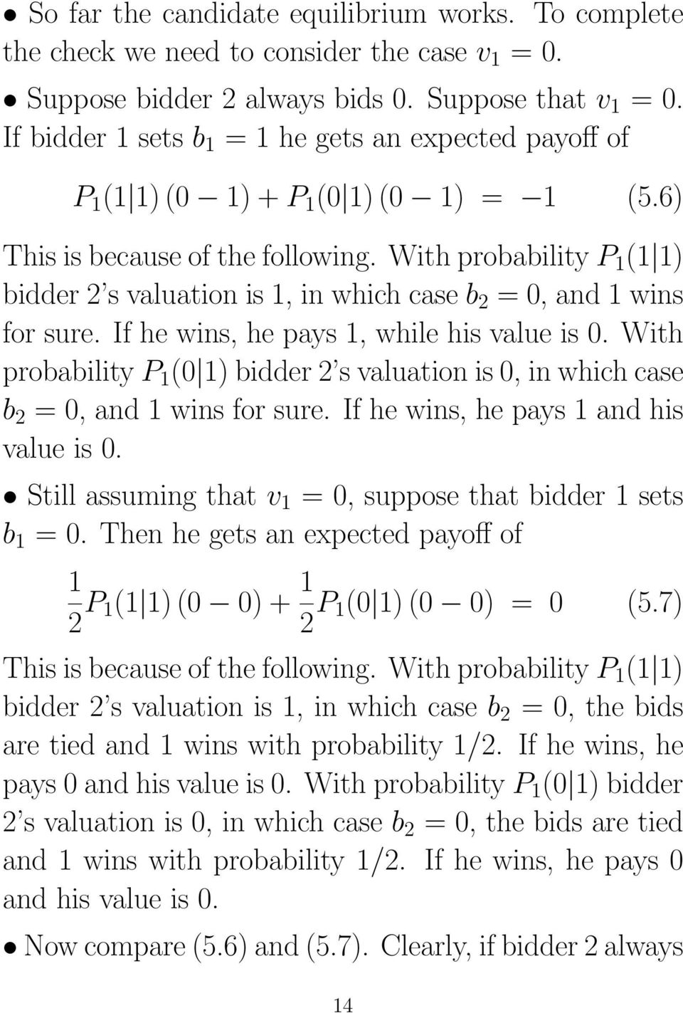 With probability P 1 (1 1) bidder 2 s valuation is 1, in which case b 2 = 0, and 1 wins for sure. If he wins, he pays 1, while his value is 0.