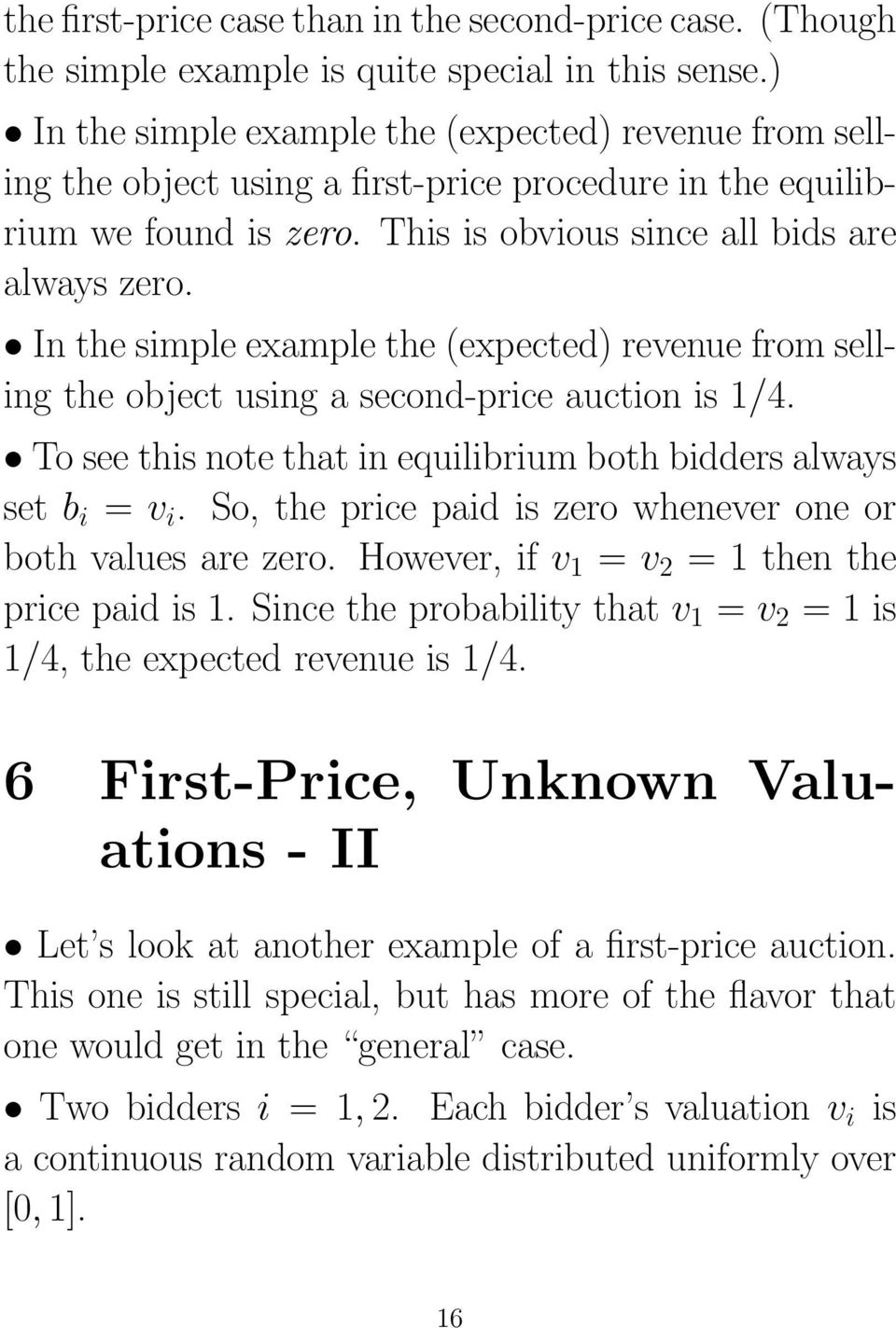 In the simple example the (expected) revenue from selling the object using a second-price auction is 1/4. To see this note that in equilibrium both bidders always set b i = v i.