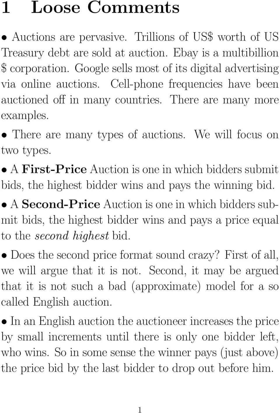 We will focus on two types. A First-Price Auction is one in which bidders submit bids, the highest bidder wins and pays the winning bid.