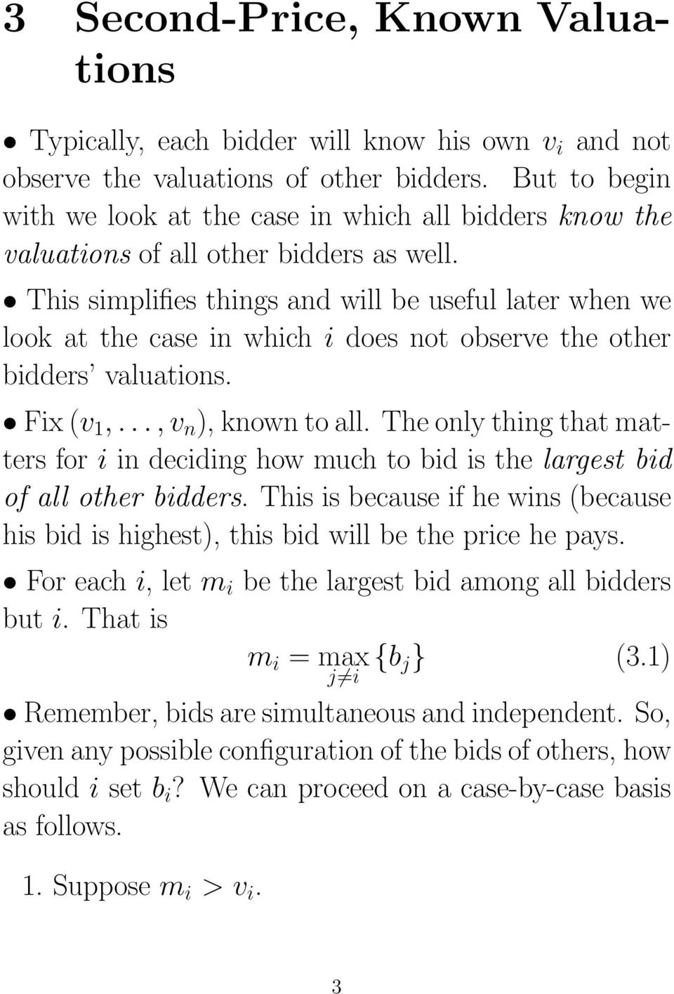 This simplifies things and will be useful later when we look at the case in which i does not observe the other bidders valuations. Fix (v 1,..., v n ), known to all.