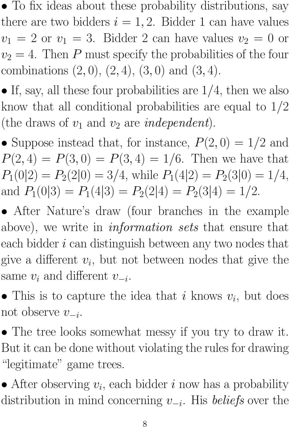 If, say, all these four probabilities are 1/4, then we also know that all conditional probabilities are equal to 1/2 (the draws of v 1 and v 2 are independent).