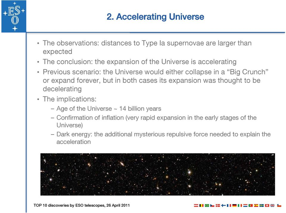 expansion was thought to be decelerating The implications: Age of the Universe ~ 14 billion years Confirmation of inflation (very rapid