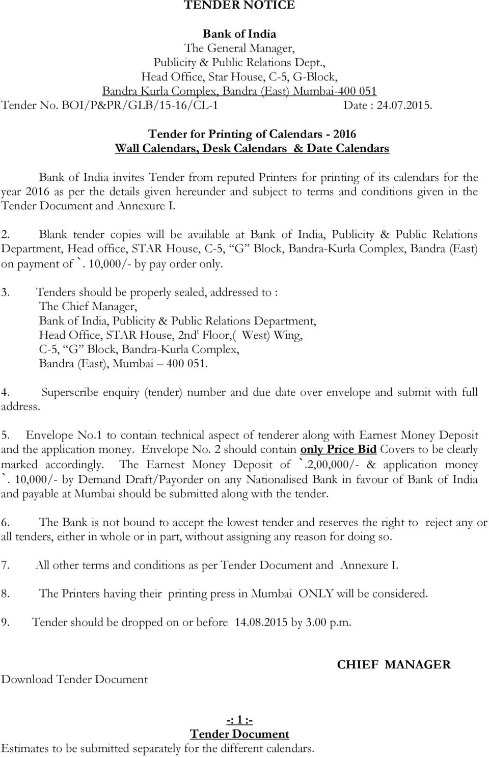 Tender for Printing of Calendars - 2016 Wall Calendars, Desk Calendars & Date Calendars Bank of India invites Tender from reputed Printers for printing of its calendars for the year 2016 as per the
