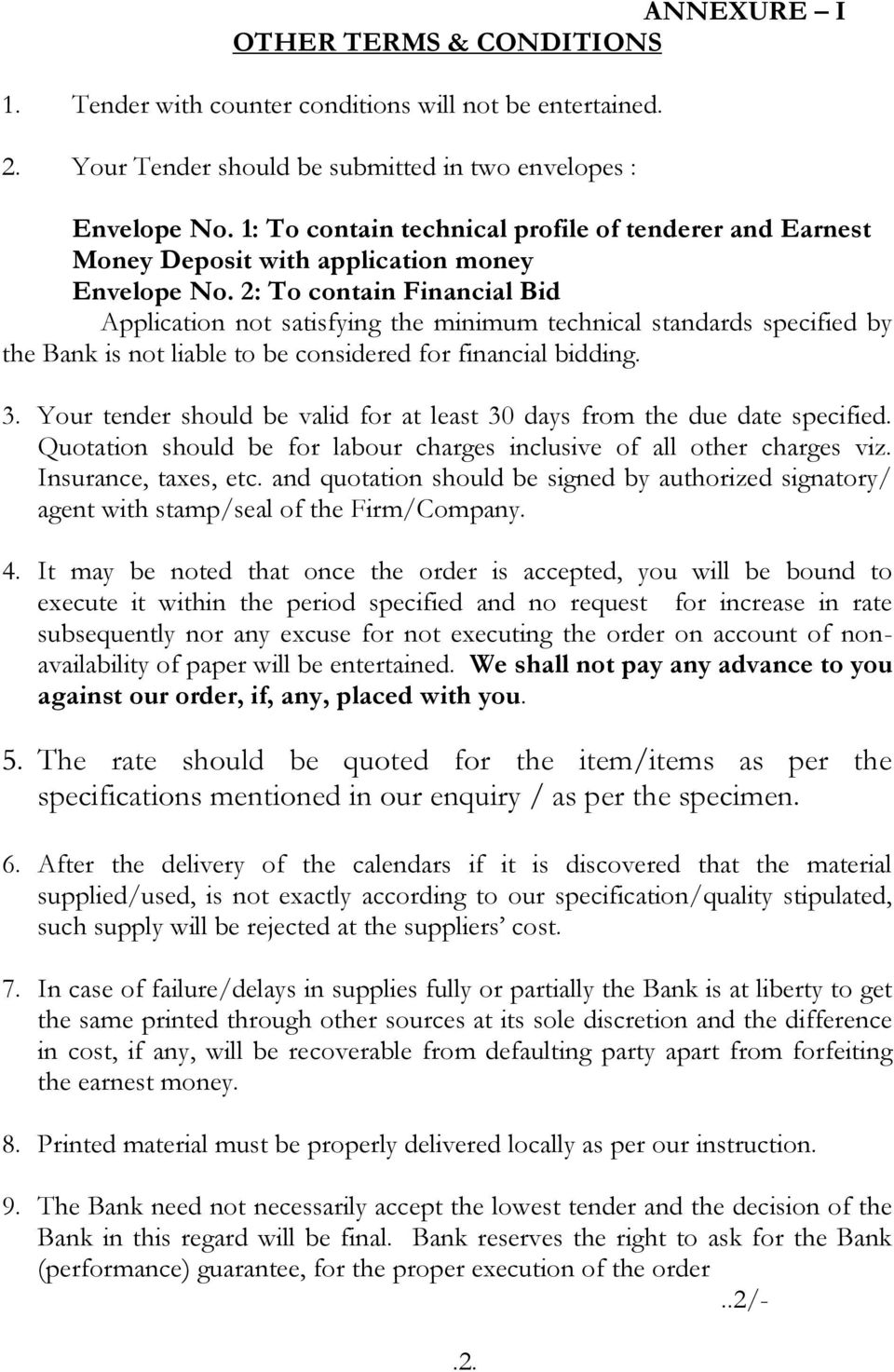 2: To contain Financial Bid Application not satisfying the minimum technical standards specified by the Bank is not liable to be considered for financial bidding. 3.