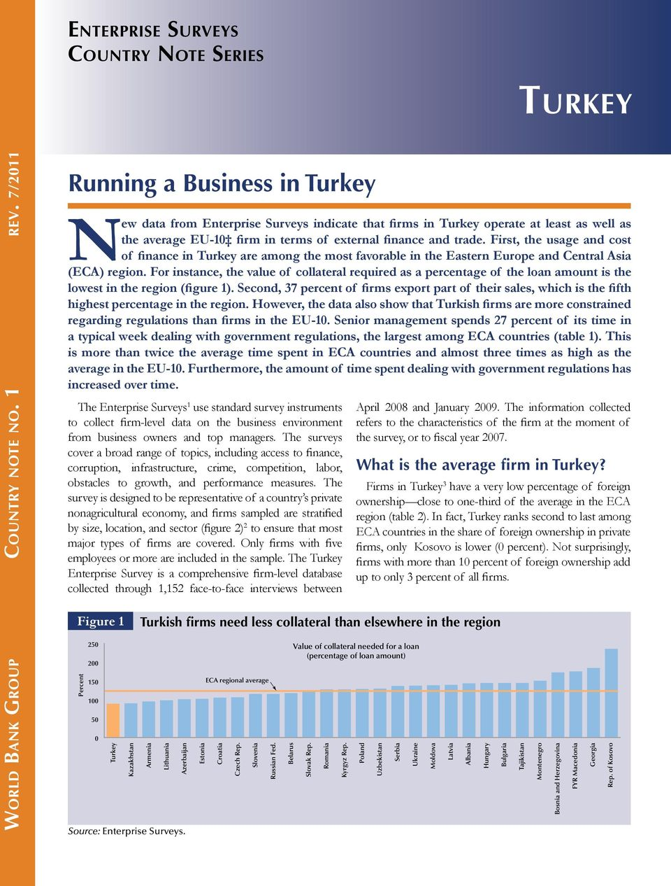 First, the usage and cost of finance in Turkey are among the most favorable in the Eastern Europe and Central Asia (ECA) region.