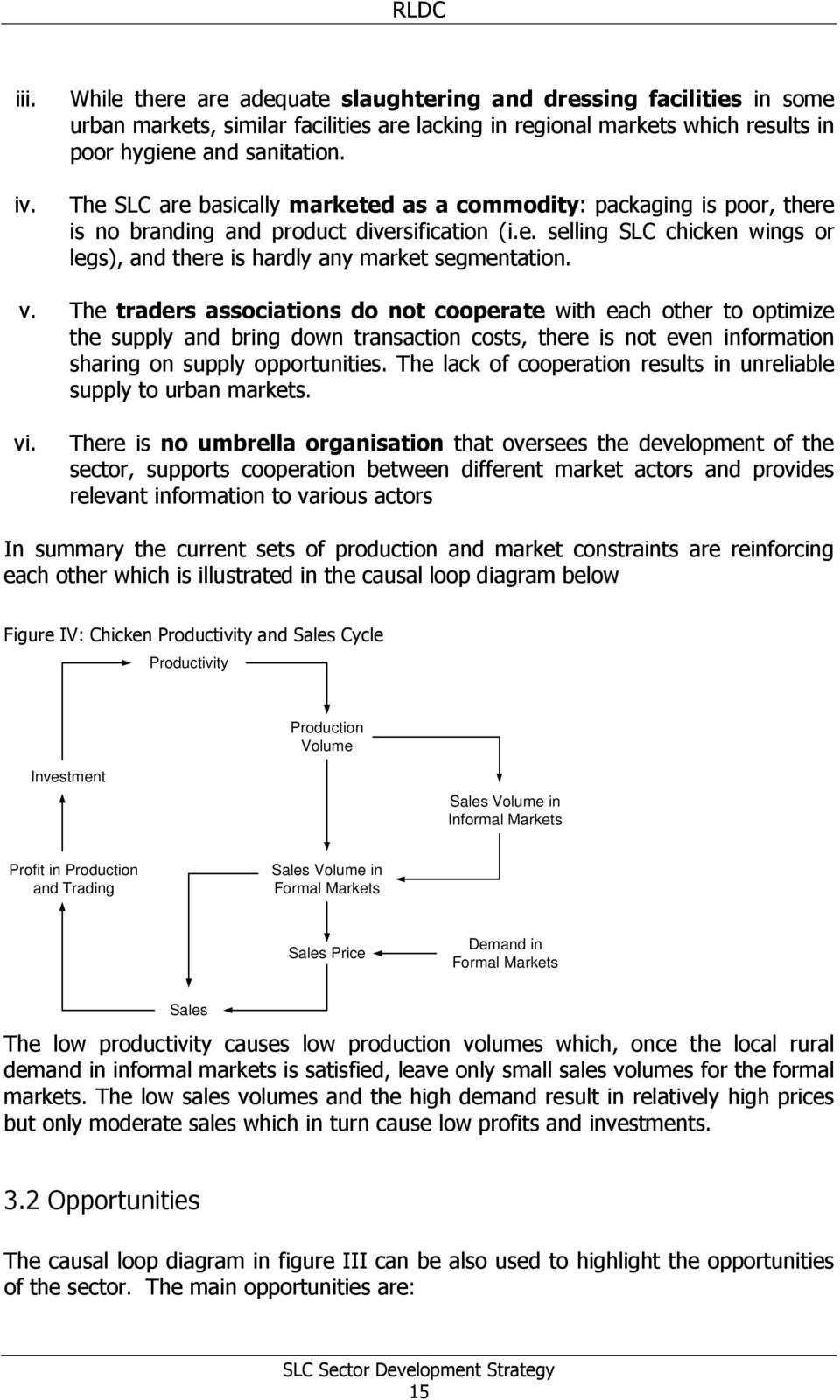 v. The traders associations do not cooperate with each other to optimize the supply and bring down transaction costs, there is not even information sharing on supply opportunities.