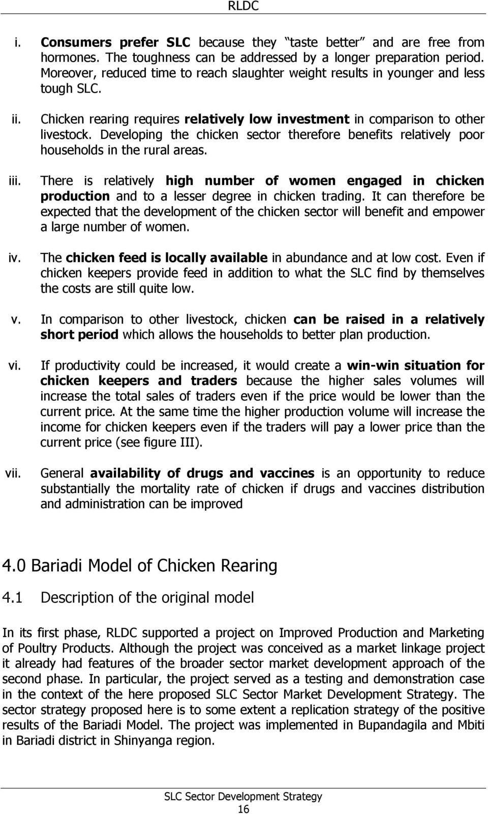 Developing the chicken sector therefore benefits relatively poor households in the rural areas.