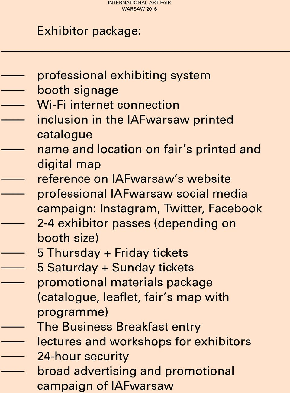 exhibitor passes (depending on booth size) 5 Thursday + Friday tickets 5 Saturday + Sunday tickets promotional materials package (catalogue, leaflet,