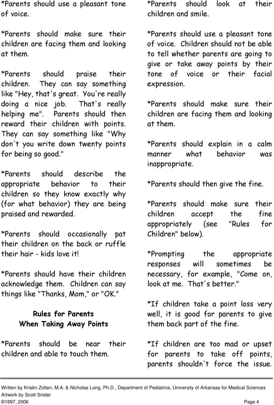 """ *Parents should describe the appropriate behavior to their children so they know exactly why (for what behavior) they are being praised and rewarded."